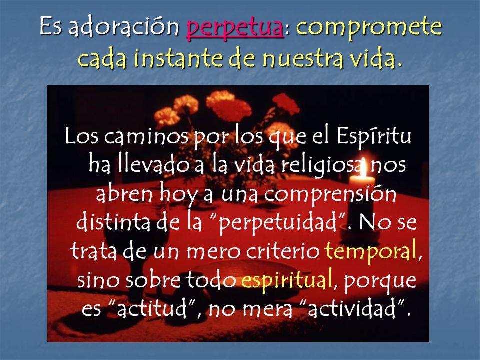 Es adoración perpetua: compromete cada instante de nuestra vida.