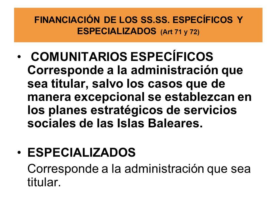 FINANCIACIÓN DE LOS SS.SS. ESPECÍFICOS Y ESPECIALIZADOS (Art 71 y 72)
