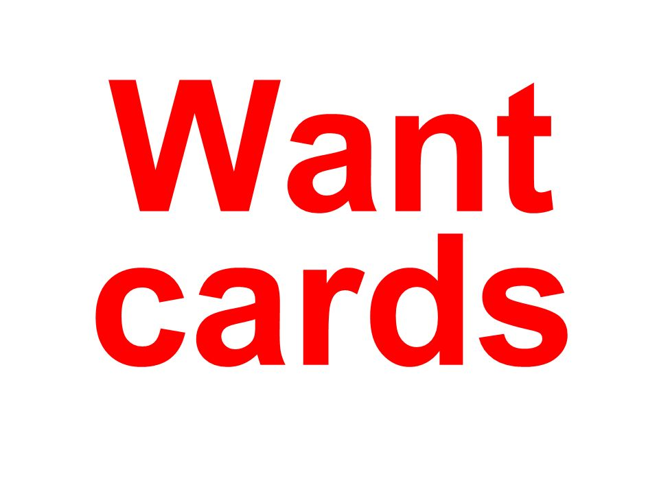 Want cards