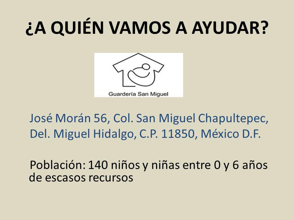 ¿A QUIÉN VAMOS A AYUDAR José Morán 56, Col. San Miguel Chapultepec,