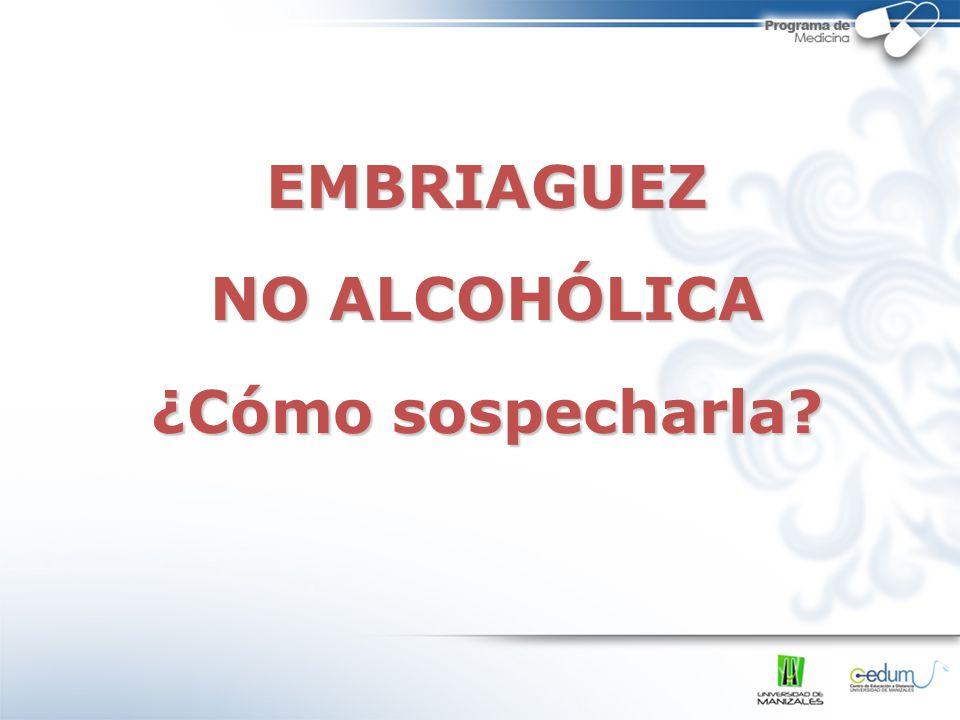 EMBRIAGUEZ NO ALCOHÓLICA ¿Cómo sospecharla