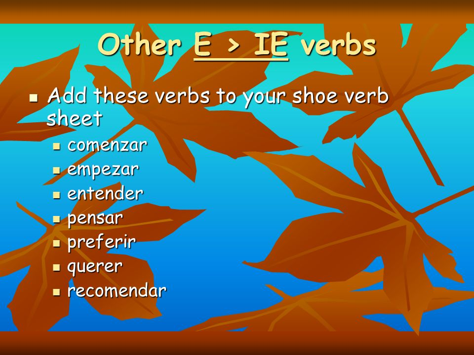Other E > IE verbs Add these verbs to your shoe verb sheet comenzar