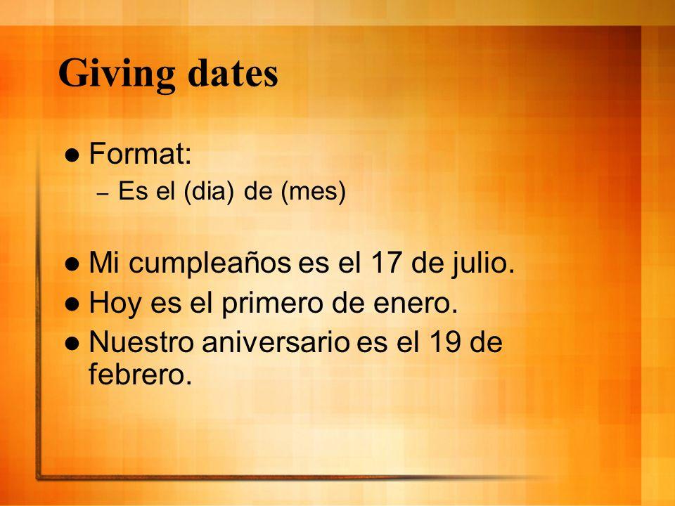 Giving dates Format: Mi cumpleaños es el 17 de julio.