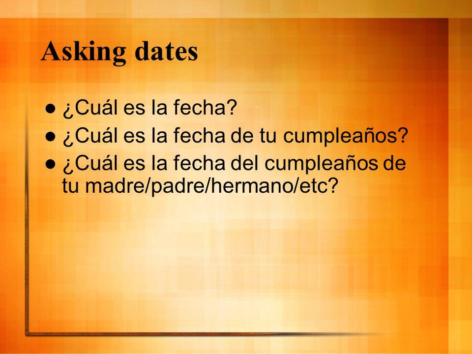 Asking dates ¿Cuál es la fecha ¿Cuál es la fecha de tu cumpleaños