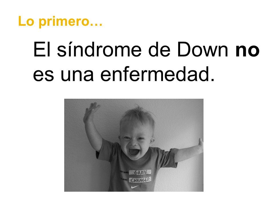 El síndrome de Down no es una enfermedad.