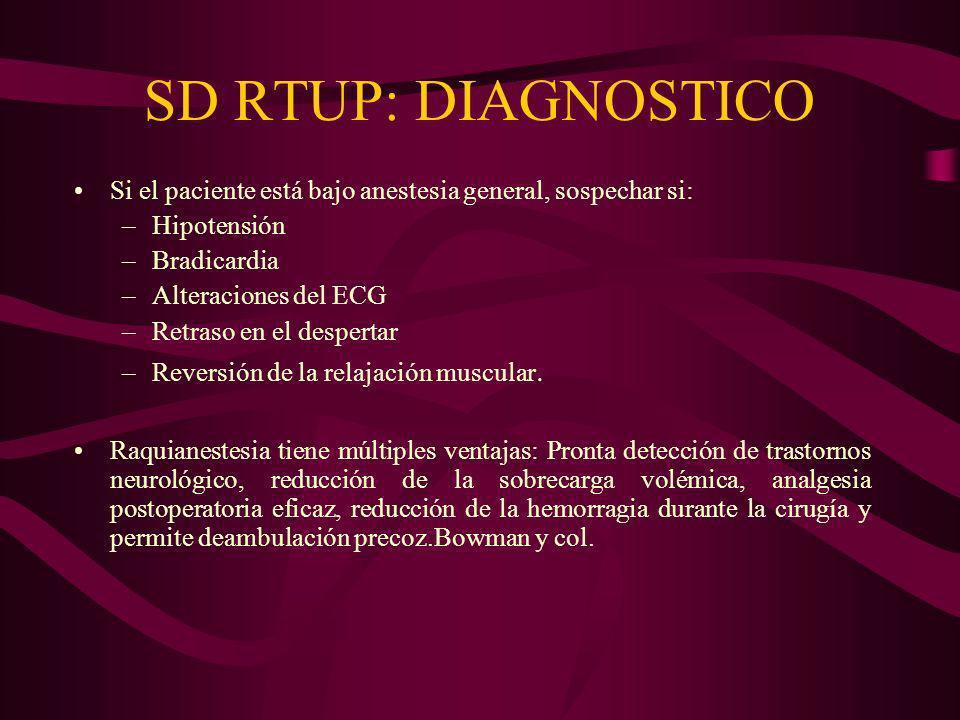 SD RTUP: DIAGNOSTICO Si el paciente está bajo anestesia general, sospechar si: Hipotensión. Bradicardia.