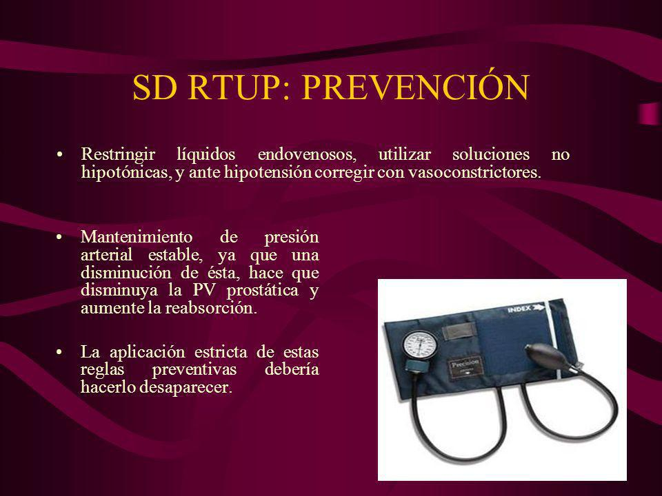 SD RTUP: PREVENCIÓN Restringir líquidos endovenosos, utilizar soluciones no hipotónicas, y ante hipotensión corregir con vasoconstrictores.
