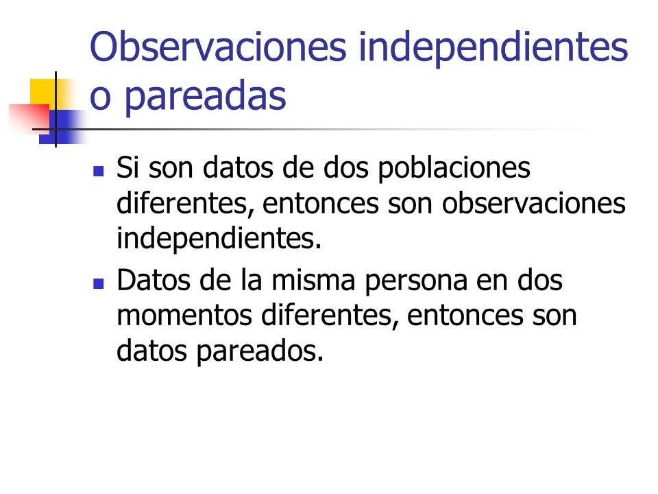 Observaciones independientes o pareadas