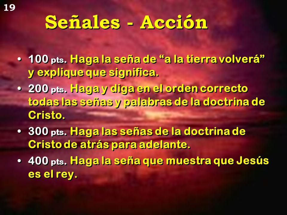 Señales - Acción 100 pts. 200 pts. 300 pts. 400 pts.