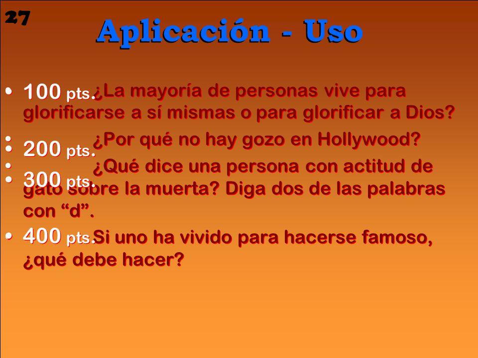 Aplicación - Uso 27 100 pts. 200 pts. 300 pts. 400 pts.
