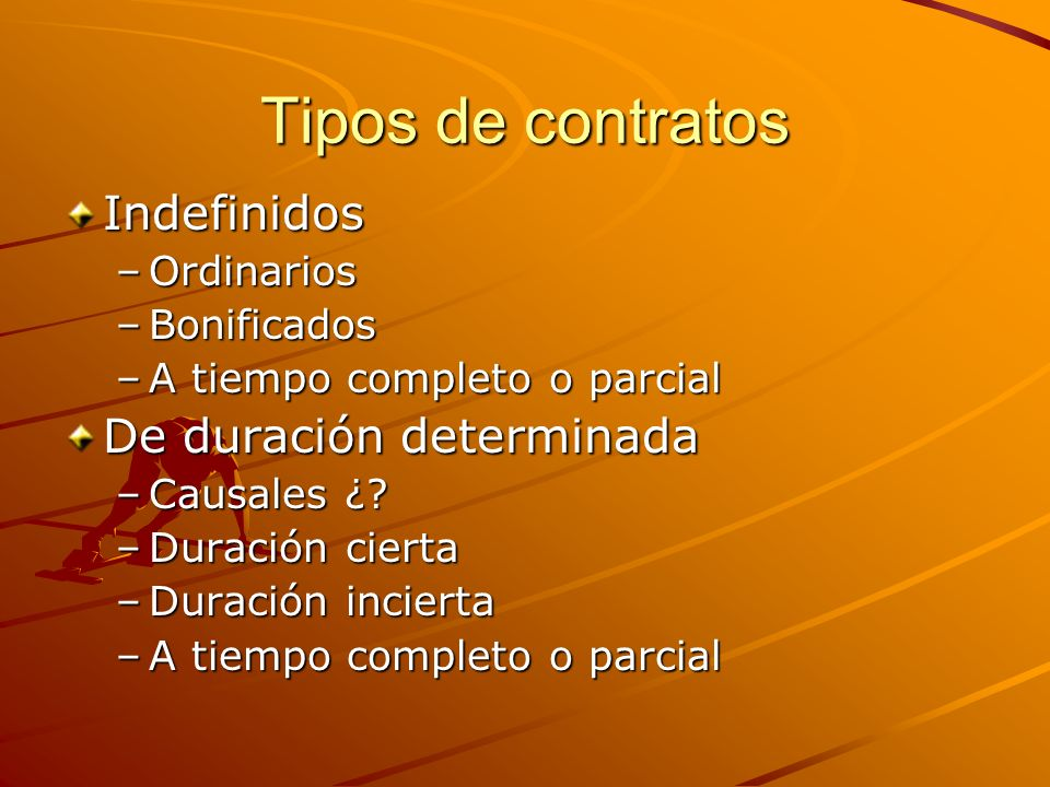 Tipos de contratos Indefinidos De duración determinada Ordinarios