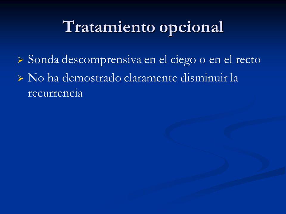 Tratamiento opcional Sonda descomprensiva en el ciego o en el recto