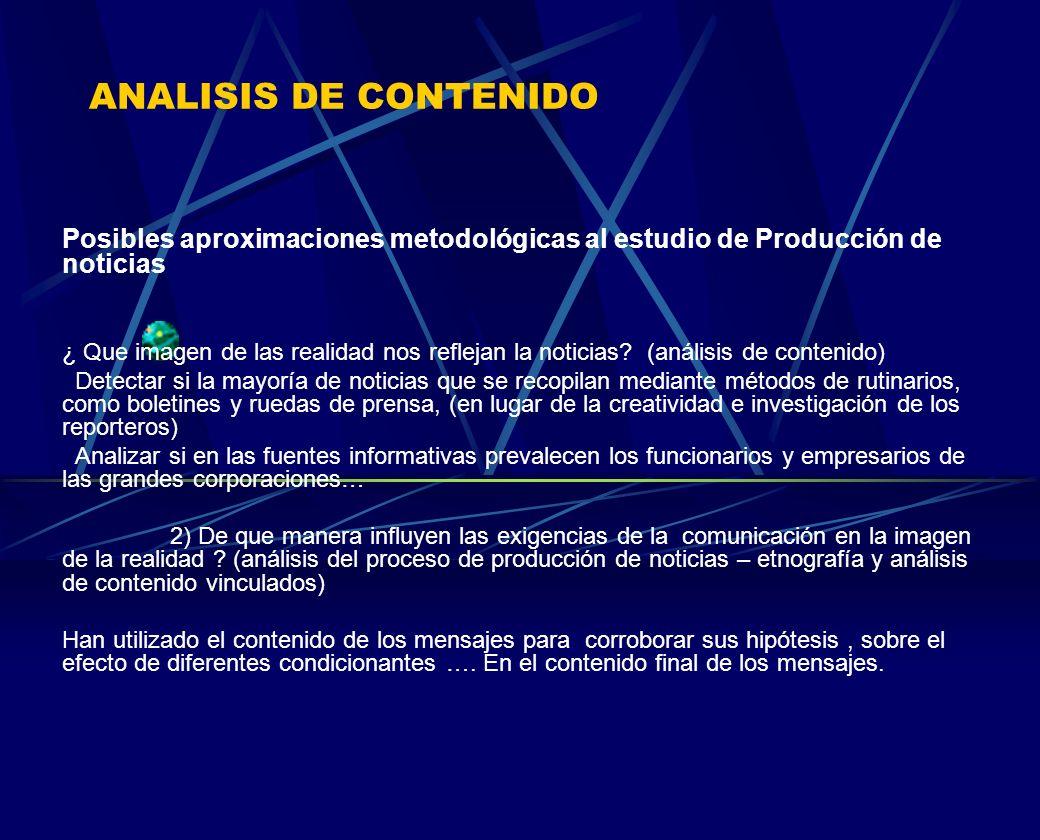 ANALISIS DE CONTENIDO Posibles aproximaciones metodológicas al estudio de Producción de noticias.