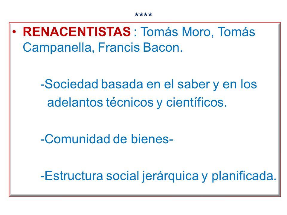 RENACENTISTAS : Tomás Moro, Tomás Campanella, Francis Bacon.