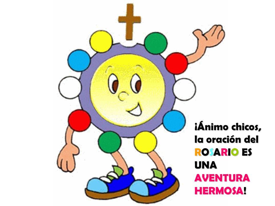 ¡Ánimo chicos, la oración del ROSARIO ES UNA AVENTURA HERMOSA!