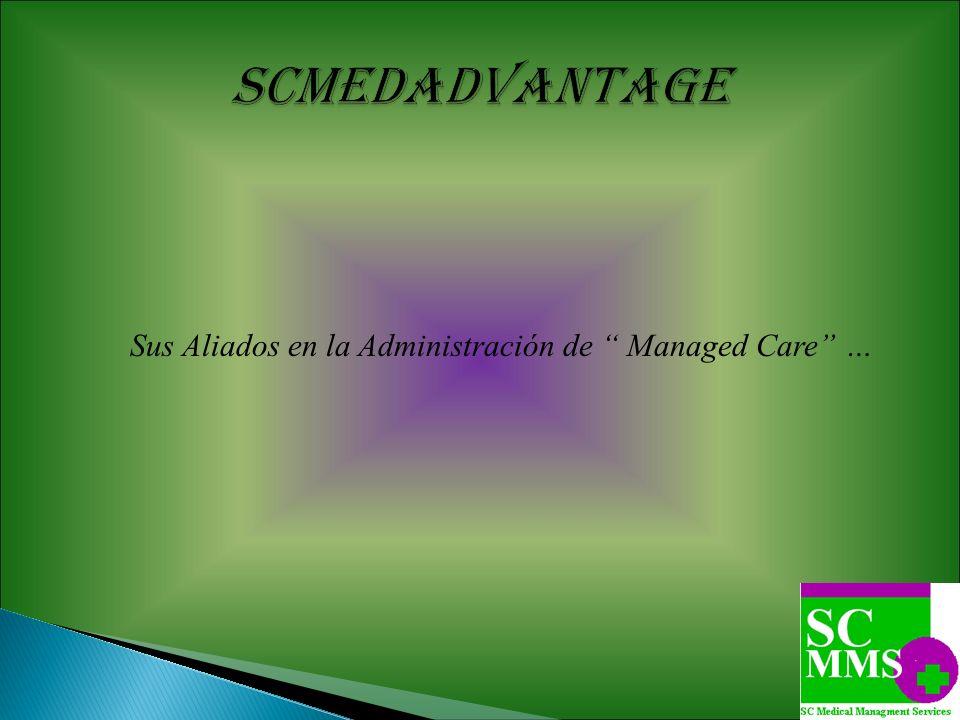 SCMEDADVANTAGE Sus Aliados en la Administración de Managed Care …