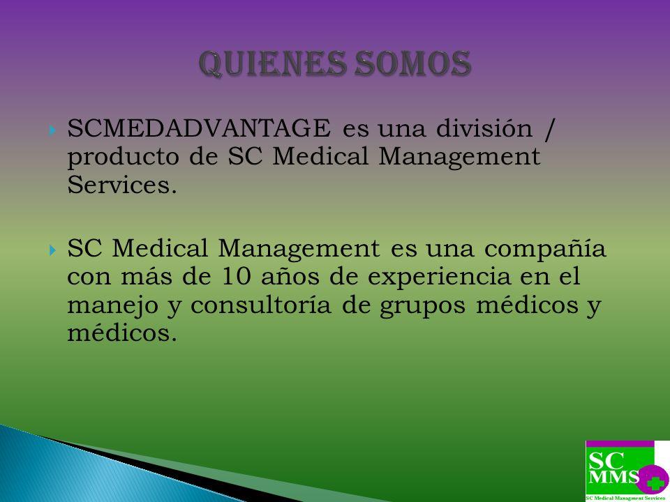 Quienes Somos SCMEDADVANTAGE es una división / producto de SC Medical Management Services.