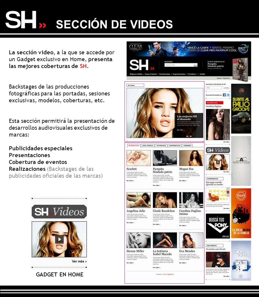 SECCIÓN DE VIDEOS La sección video, a la que se accede por un Gadget exclusivo en Home, presenta las mejores coberturas de SH.