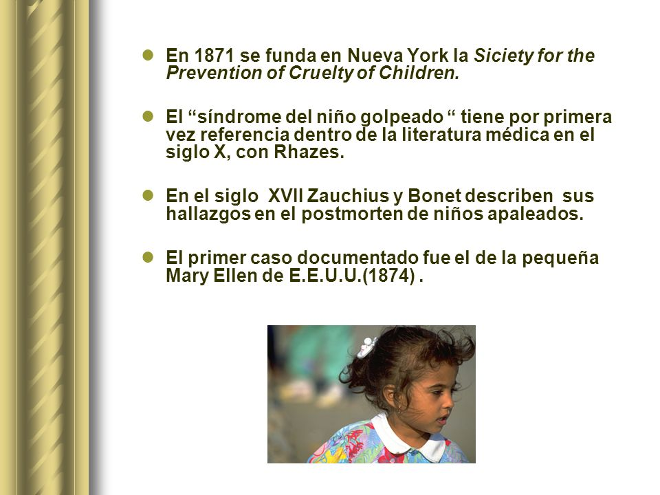 En 1871 se funda en Nueva York la Siciety for the Prevention of Cruelty of Children.