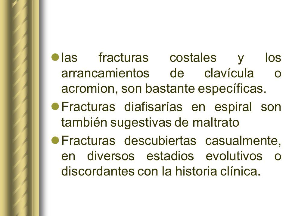 las fracturas costales y los arrancamientos de clavícula o acromion, son bastante específicas.