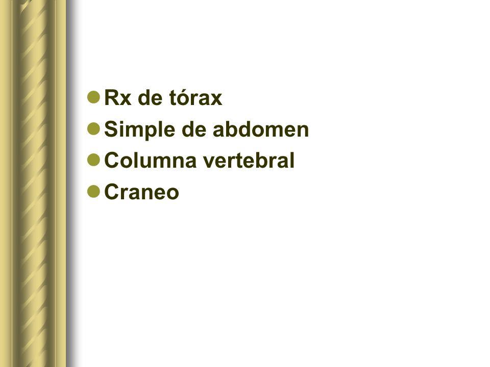 Rx de tórax Simple de abdomen Columna vertebral Craneo