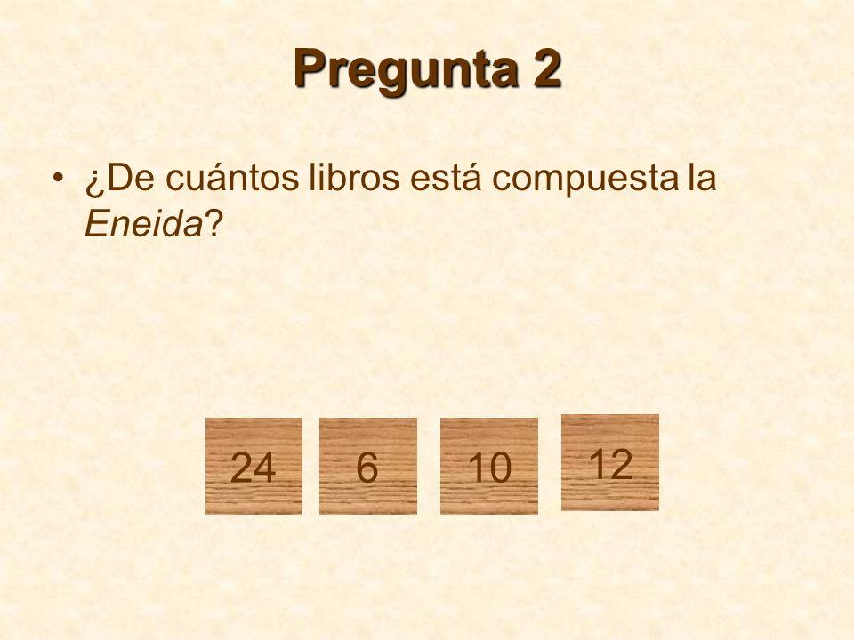 Pregunta 2 ¿De cuántos libros está compuesta la Eneida 24 6 10 12