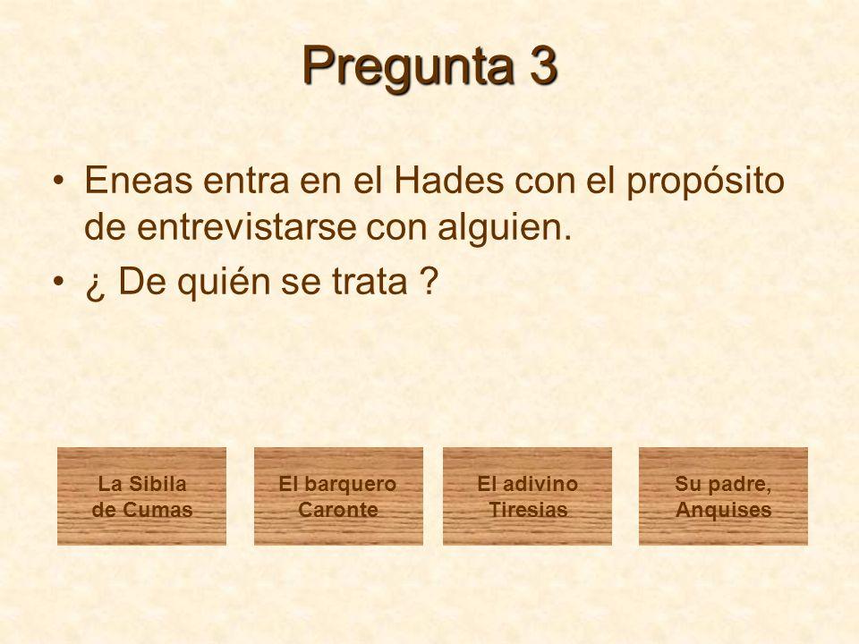 Pregunta 3 Eneas entra en el Hades con el propósito de entrevistarse con alguien. ¿ De quién se trata