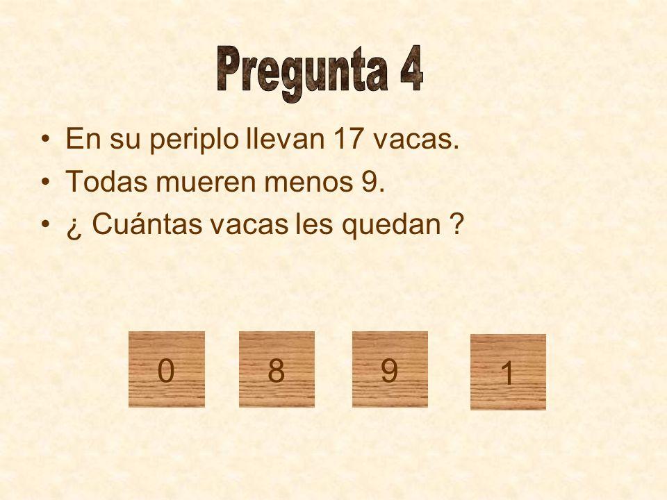 Pregunta 4 8 9 1 En su periplo llevan 17 vacas. Todas mueren menos 9.