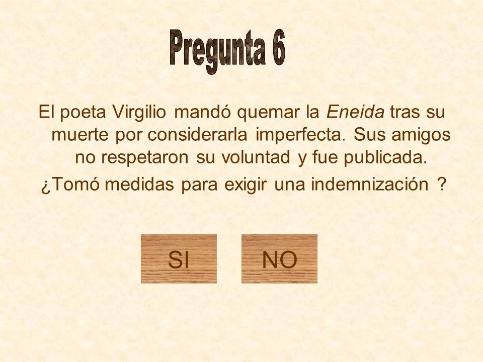 Pregunta 6 El poeta Virgilio mandó quemar la Eneida tras su muerte por considerarla imperfecta. Sus amigos no respetaron su voluntad y fue publicada.