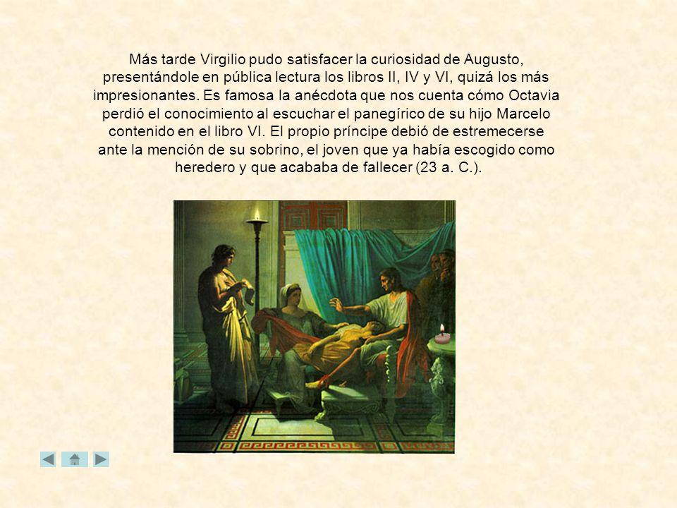 Más tarde Virgilio pudo satisfacer la curiosidad de Augusto,