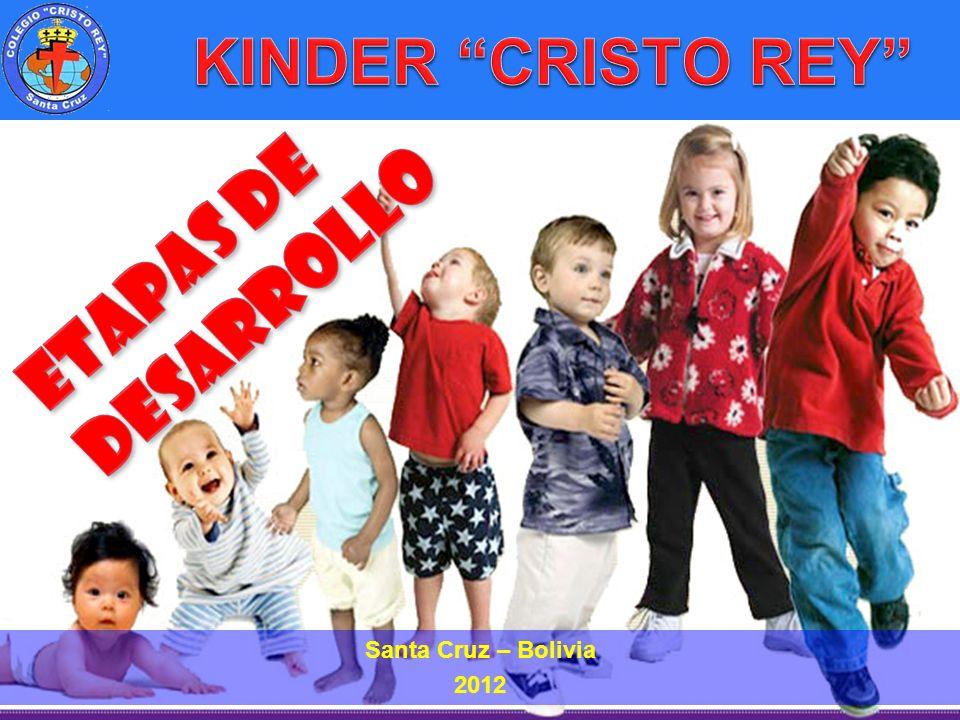 KINDER CRISTO REY Etapas de Desarrollo Santa Cruz – Bolivia 2012