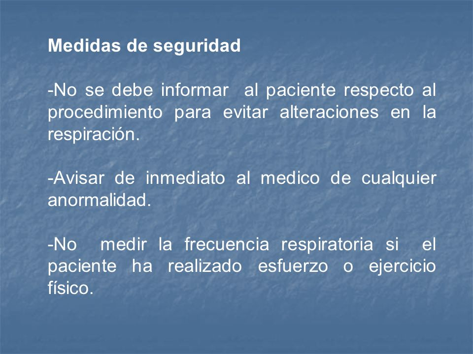 Medidas de seguridad -No se debe informar al paciente respecto al procedimiento para evitar alteraciones en la respiración.