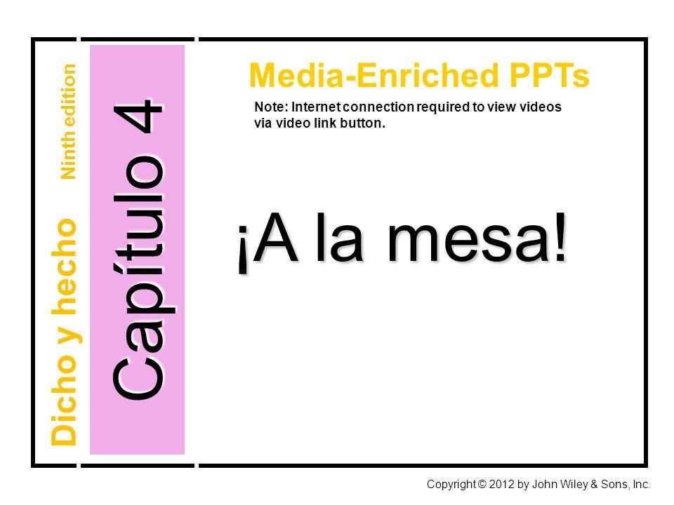Capítulo 4 ¡A la mesa! Media-Enriched PPTs Dicho y hecho Ninth edition