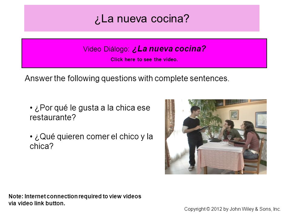 ¿La nueva cocina Video Diálogo: ¿La nueva cocina Click here to see the video. Answer the following questions with complete sentences.