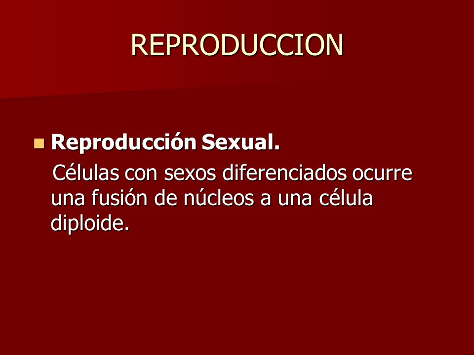 REPRODUCCION Reproducción Sexual.
