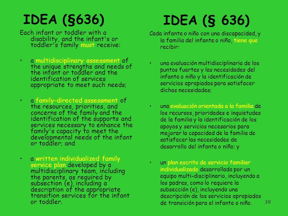 IDEA (§636) IDEA (§ 636) Cada infante o niño con una discapacidad, y la familia del infante o niño, tiene que recibir: