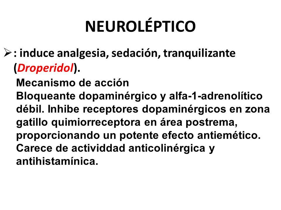 : induce analgesia, sedación, tranquilizante (Droperidol).