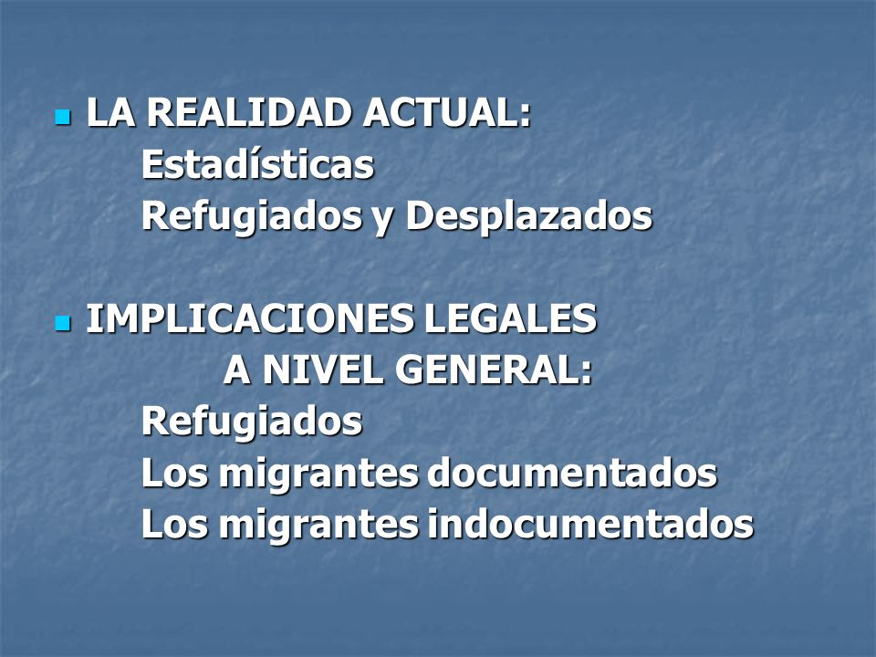 LA REALIDAD ACTUAL: Estadísticas. Refugiados y Desplazados. IMPLICACIONES LEGALES. A NIVEL GENERAL: