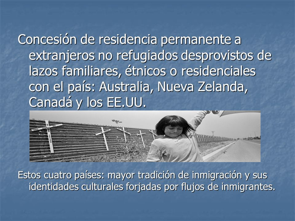 Concesión de residencia permanente a extranjeros no refugiados desprovistos de lazos familiares, étnicos o residenciales con el país: Australia, Nueva Zelanda, Canadá y los EE.UU.