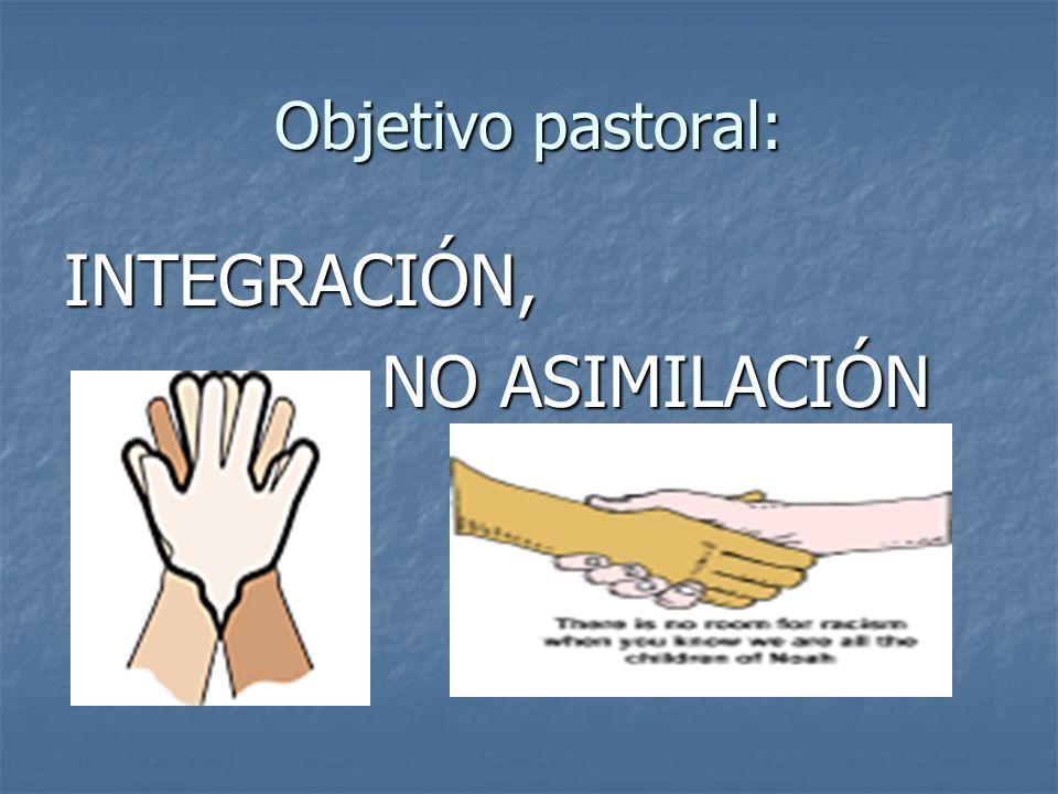 Objetivo pastoral: INTEGRACIÓN, NO ASIMILACIÓN
