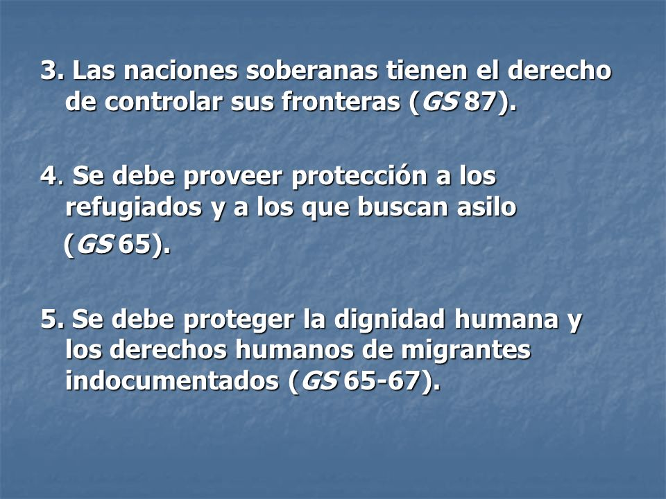 3. Las naciones soberanas tienen el derecho de controlar sus fronteras (GS 87).