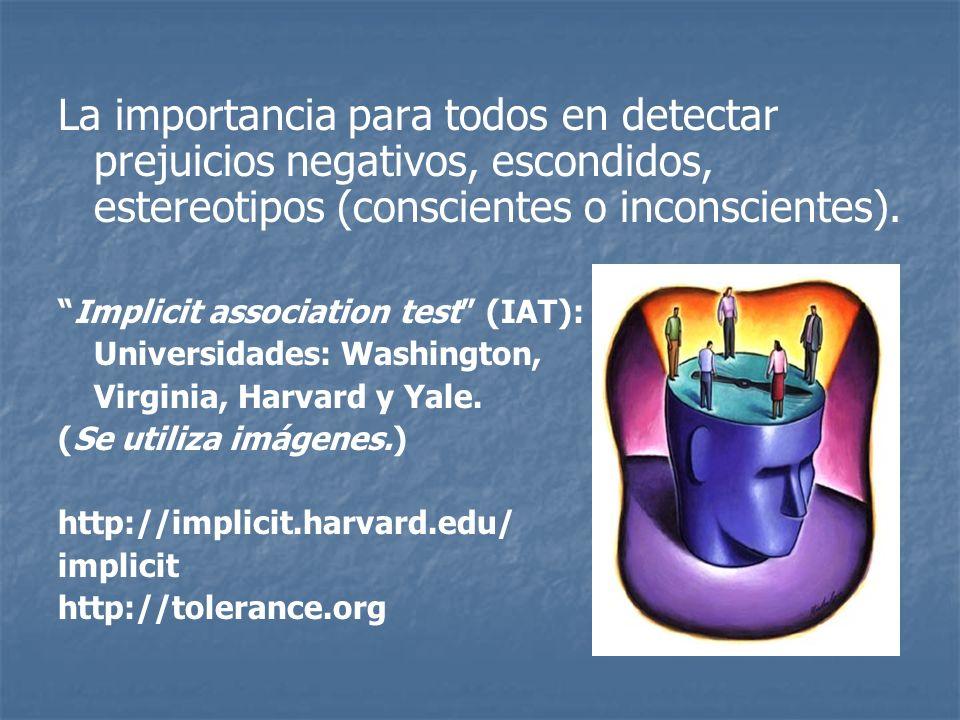 La importancia para todos en detectar prejuicios negativos, escondidos, estereotipos (conscientes o inconscientes).