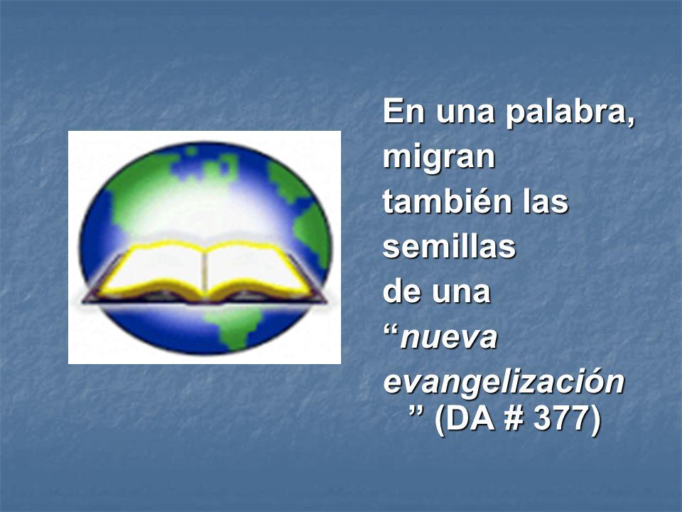 En una palabra, migran también las semillas de una nueva evangelización (DA # 377)