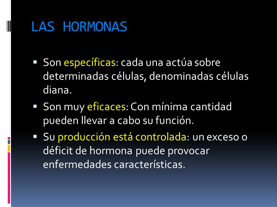 LAS HORMONAS Son específicas: cada una actúa sobre determinadas células, denominadas células diana.
