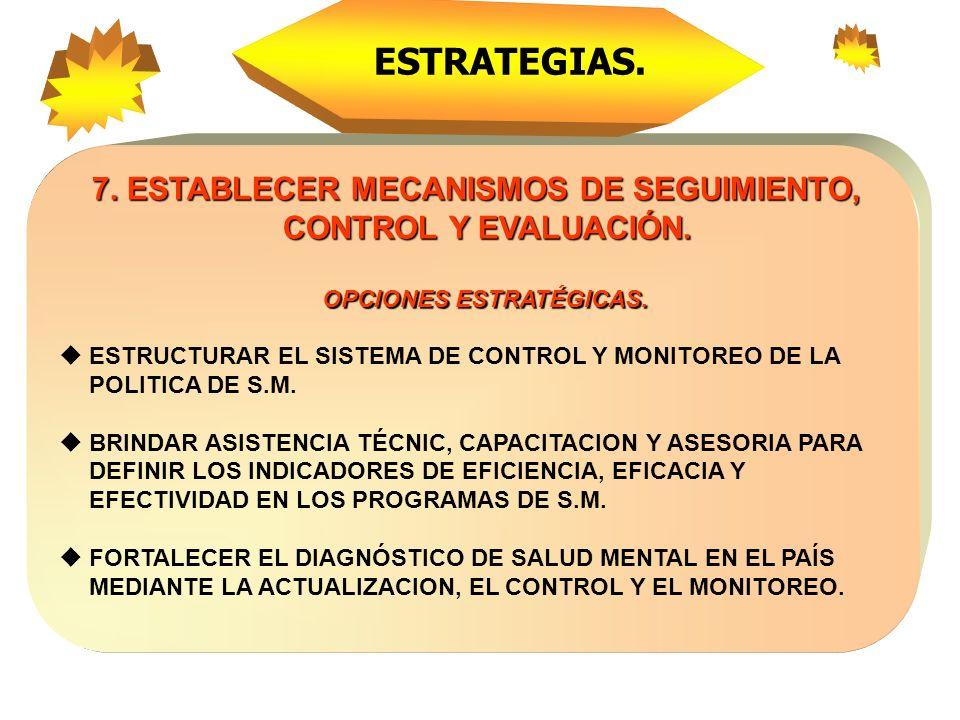 ESTRATEGIAS. 7. ESTABLECER MECANISMOS DE SEGUIMIENTO, CONTROL Y EVALUACIÓN. OPCIONES ESTRATÉGICAS.