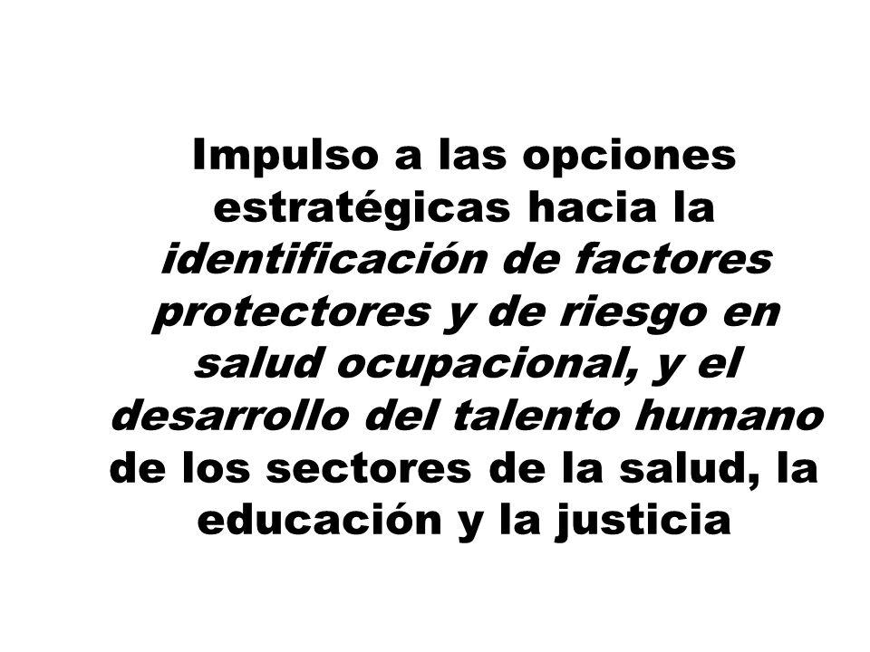 Impulso a las opciones estratégicas hacia la identificación de factores protectores y de riesgo en salud ocupacional, y el desarrollo del talento humano de los sectores de la salud, la educación y la justicia