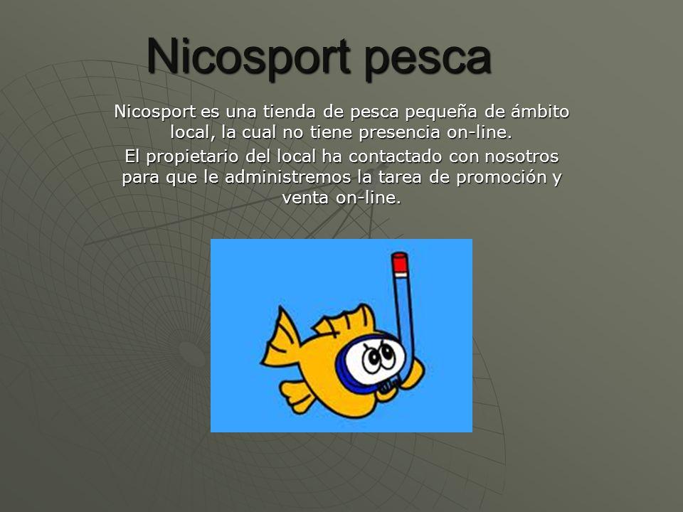 Nicosport pesca Nicosport es una tienda de pesca pequeña de ámbito local, la cual no tiene presencia on-line.