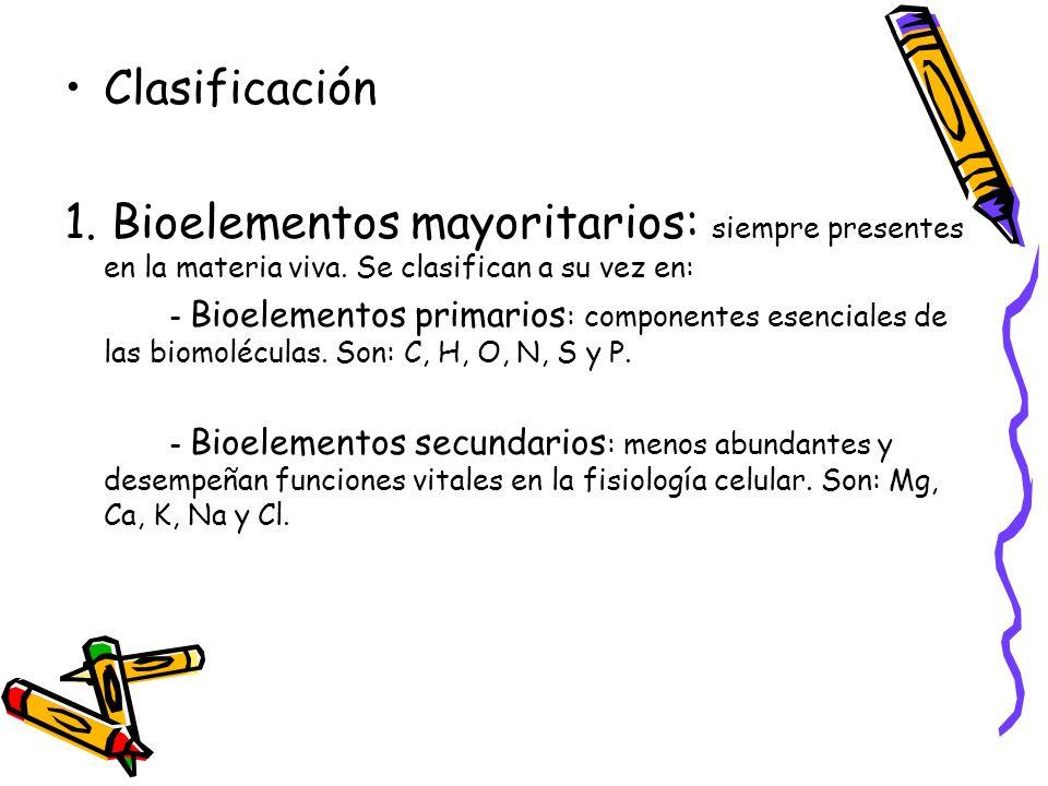 Clasificación1. Bioelementos mayoritarios: siempre presentes en la materia viva. Se clasifican a su vez en: