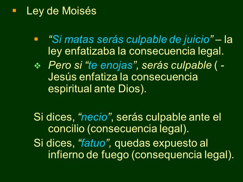 Ley de Moisés Si matas serás culpable de juicio – la ley enfatizaba la consecuencia legal.