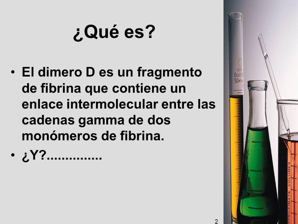 ¿Qué es El dimero D es un fragmento de fibrina que contiene un enlace intermolecular entre las cadenas gamma de dos monómeros de fibrina.